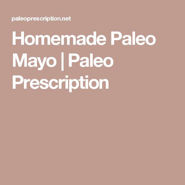 Homemade Paleo Mayo | Paleo Prescription