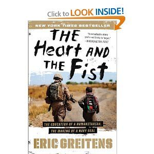 The Heart and the Fist: The Education of a Humanitarian, the Making of a Navy SEAL: Eric Greitens: Amazon.com: Books