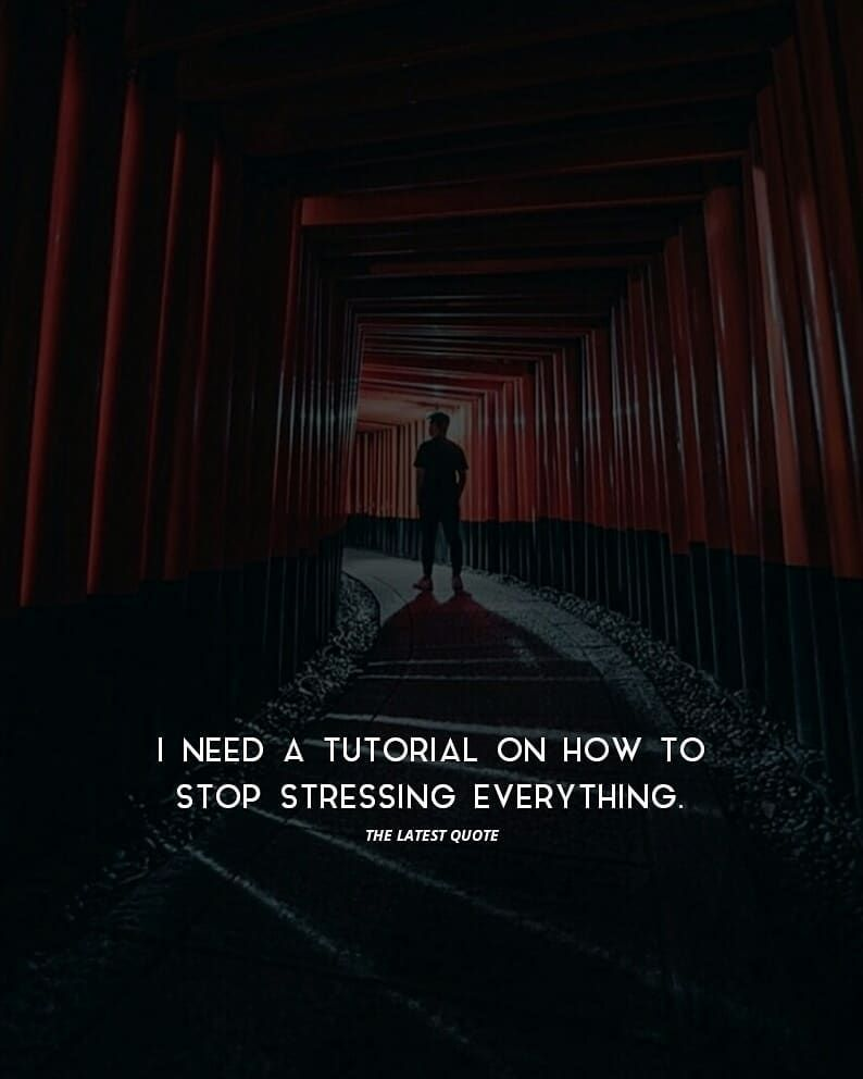 """Sad Stress Quotes THE LATEST QUOTE on Instagram: """"I need a tutorial on how to stop stressing everything. . . . . .…"""""""