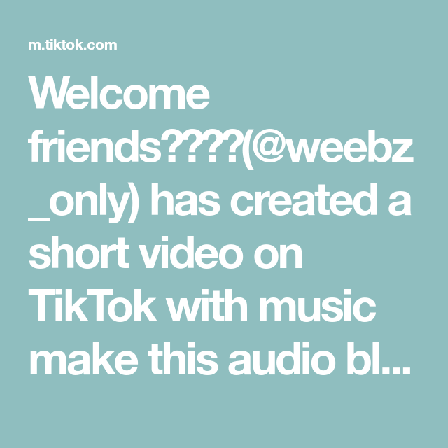 Welcome Friends Weebz Only Has Created A Short Video On Tiktok With Music Make This Audio Blow Up In 2021 The Originals Music Local Honey