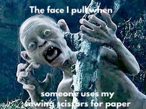 0ead2a4a4d4f72fba3fec60809c5bcd7 golum when someone uses my sewing scissors for paper humour meme