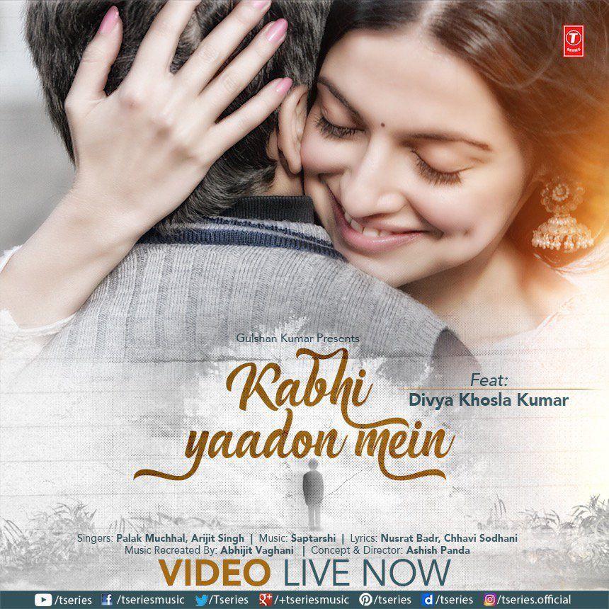Kabhi Yaadon Mein Video Song Divya Khosla Kumar Arijit Singh Palak Muchhal Songs Latest Bollywood Movies Mp3 Song