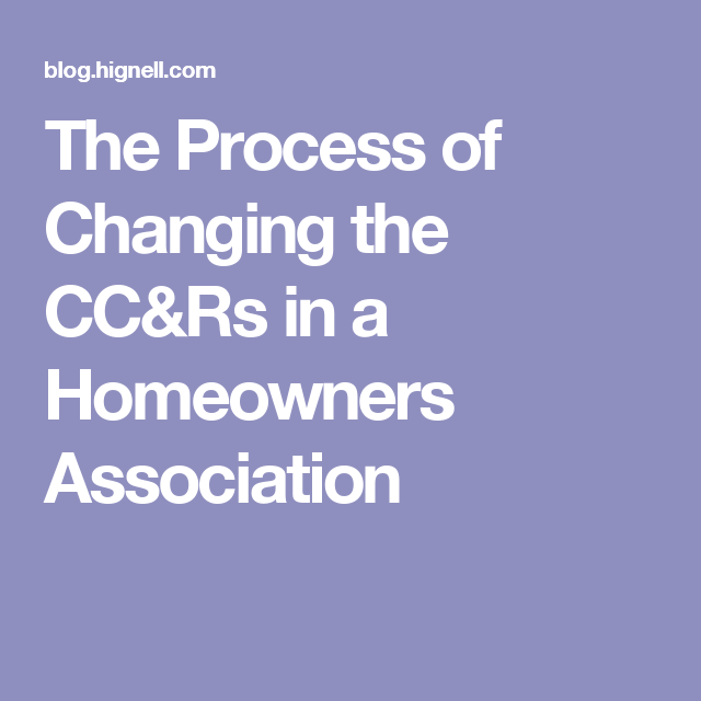 The Process of Changing the CC&Rs in a Homeowners Association