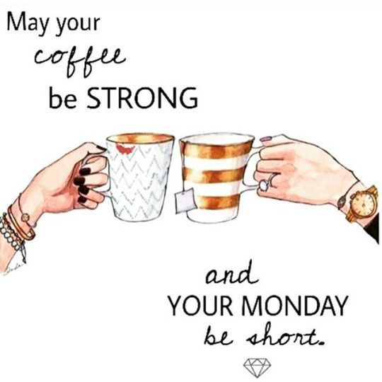 0eaf80f1dd012bcadd6a91ad20b7e39a may your coffee be strong and your monday be short coffee good