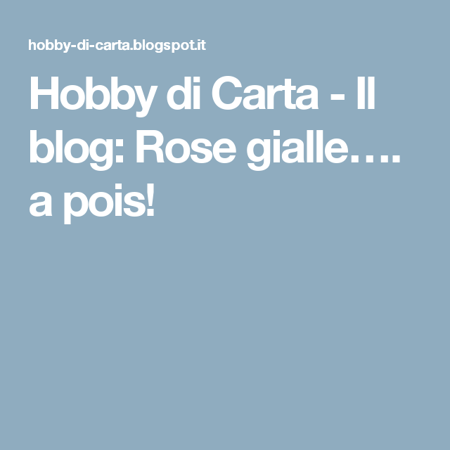 Hobby di Carta - Il blog: Rose gialle…. a pois!