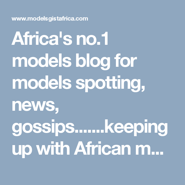 Africa's no.1 models blog for models spotting, news, gossips.......keeping up with African models and their real time hot gists!!!
