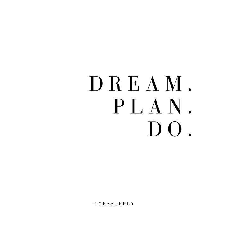 Dream. Plan. Do. #purpose #goals