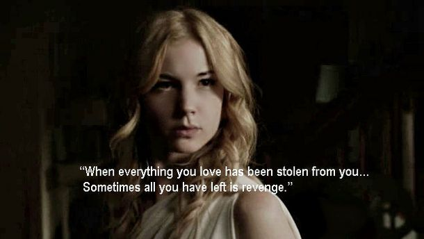 When Everything You Love Have Been Stolen Revenge Pinterest Mesmerizing Tv Show Quotes