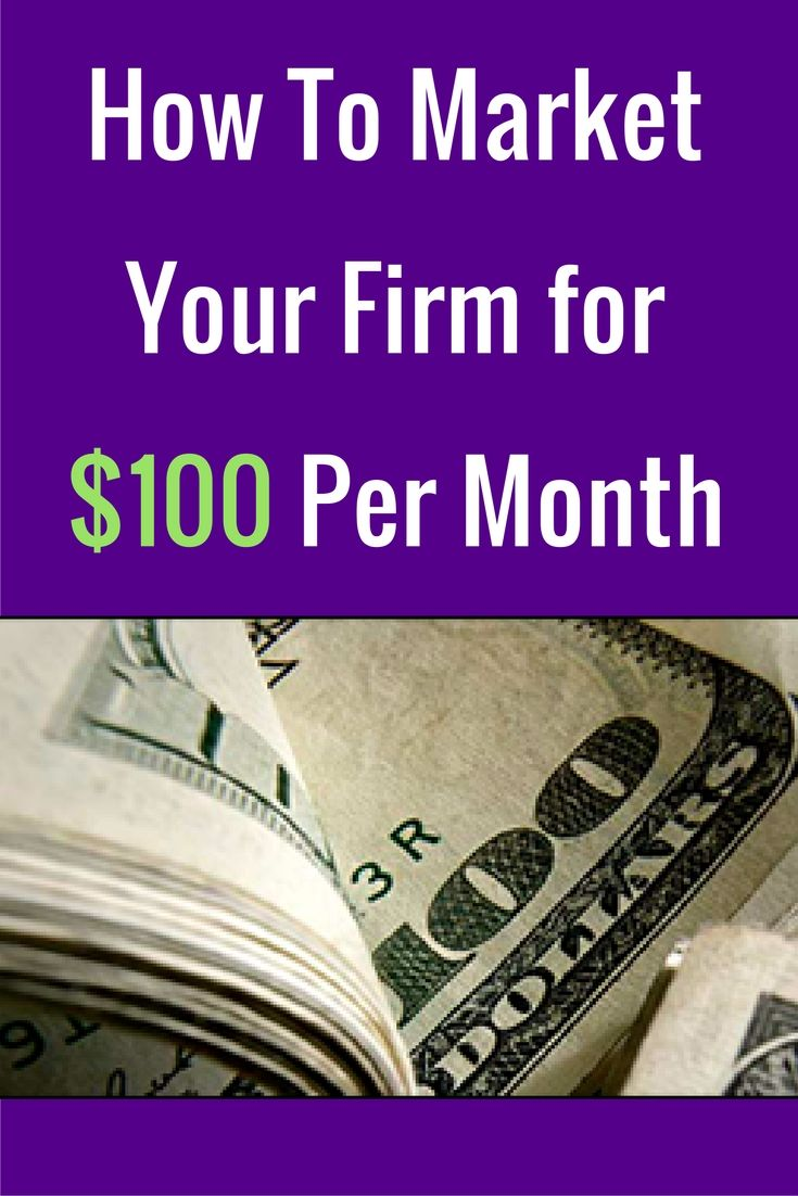 100 Dollars A Month >> How To Market Your Firm For 100 Dollars Per Month