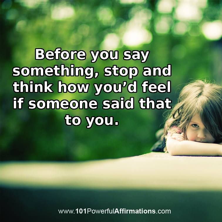 Think Before You Say Something Quotes: Before You Say Something .... Stop And Think How YOU'D