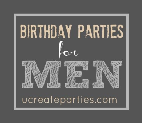 Birthday Party Themes for Men not that my husband will ever want