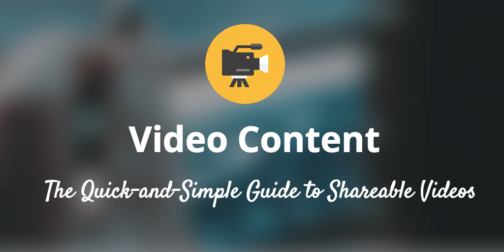 How to Create Video Content - the quick and simple guide for social media