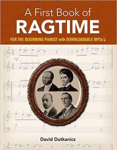 A First Book Of Ragtime 24 Arrangements For The Beginning Pianist With Downloadable Mp3s Dover Music For Piano David Dutkanicz 9 Pianist James Scott Books