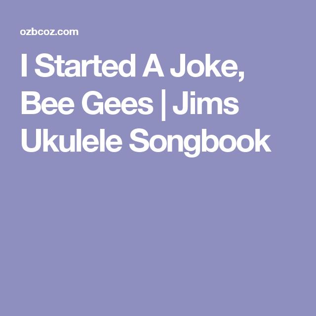I Started A Joke, Bee Gees   Jims Ukulele Songbook   Ukulele Songs ...