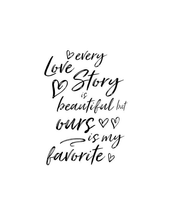 Every Love Story Is Beautiful But Ours Is My Favorite, Love Quotes, Anniversary Gifts For Him, Anniversary Gift For Her, Just Because Gifts