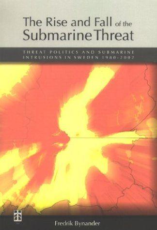 Rise & Fall of the Submarine Threat: Threat Politics & Submarine Intrusions in Sweden 1980-2002 by Fredrik Bynander https://www.amazon.ca/dp/9155456383/ref=cm_sw_r_pi_dp_F.Daxb15YE4NT