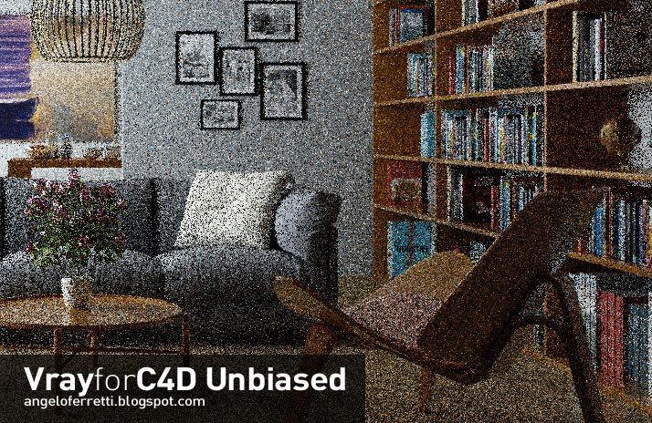 VrayforC4D può essere usato anche come un motore di render UNBIASED. Leggi il tutorial e scopri come: http://angeloferretti.blogspot.it/2013/09/vray-c4d-unbiased-rendering-tutorial.html