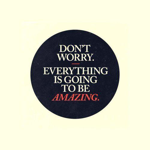 No te preocupes, todo será extraordinario