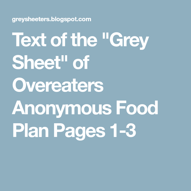 Text Of The Grey Sheet Of Overeaters Anonymous Food Plan Pages 1 3 Overeaters Anonymous Food Plan Overeaters Anonymous Grey Sheets