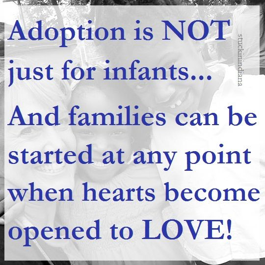 Adoption is NOT just for infants... and families can be started at any point... when hearts become opened to LOVE!