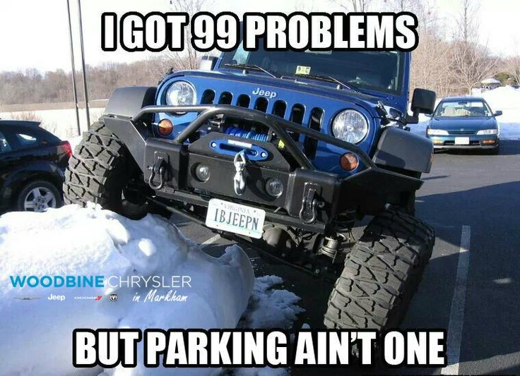 I Got 99 Problems But Parking Ain T One Jeep Wrangler Parking