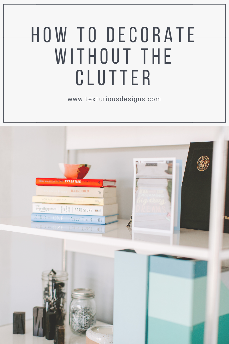 How To Decorate Without The Clutter Learn Interior Design Diy
