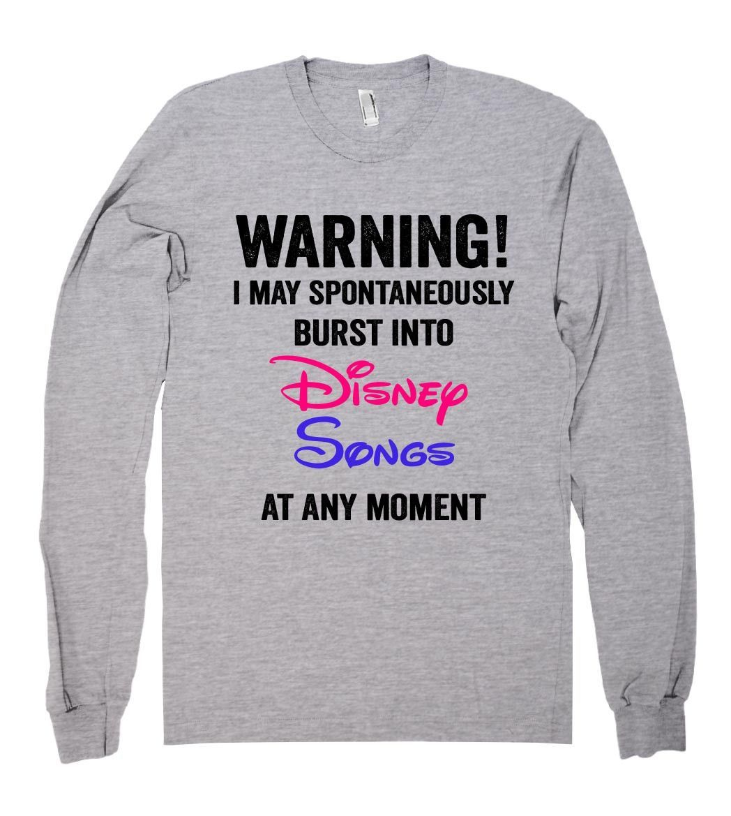 I May Spontaneously Burst Into Disney Songs At Any Moment Shirt Disney Songs Funny Shirts Funny Outfits
