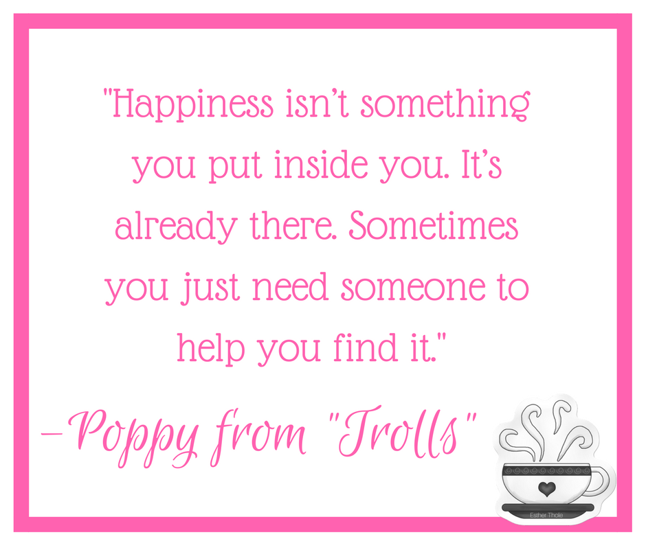 happinewss quote from poppy from the movie trolls zitate. Black Bedroom Furniture Sets. Home Design Ideas