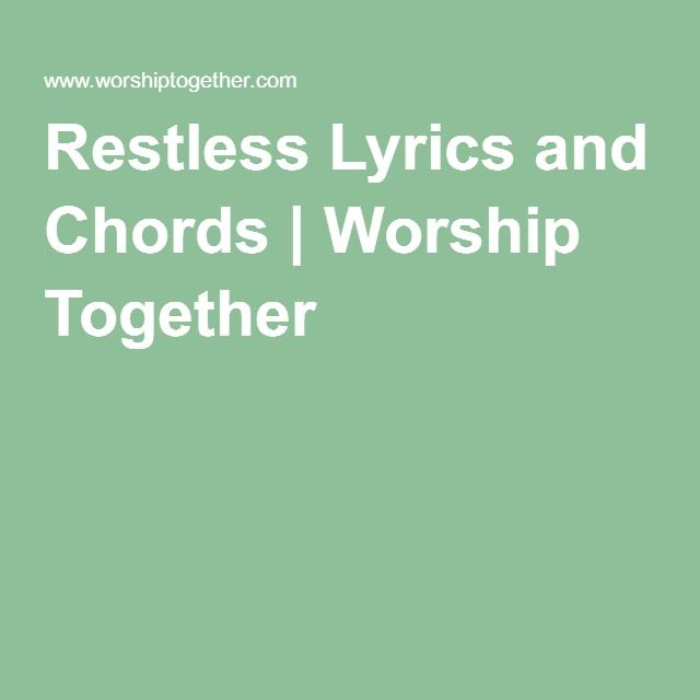 Restless Lyrics And Chords Worship Together Church Music