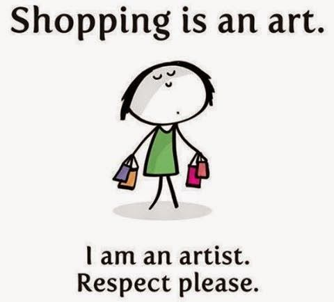 Shopping Is An Art I Am An Artist Respect Please Funny Quotes Bones Funny Inspirational Quotes