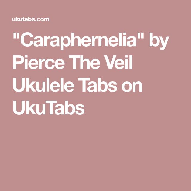 Caraphernelia By Pierce The Veil Ukulele Tabs On Ukutabs Ukulele