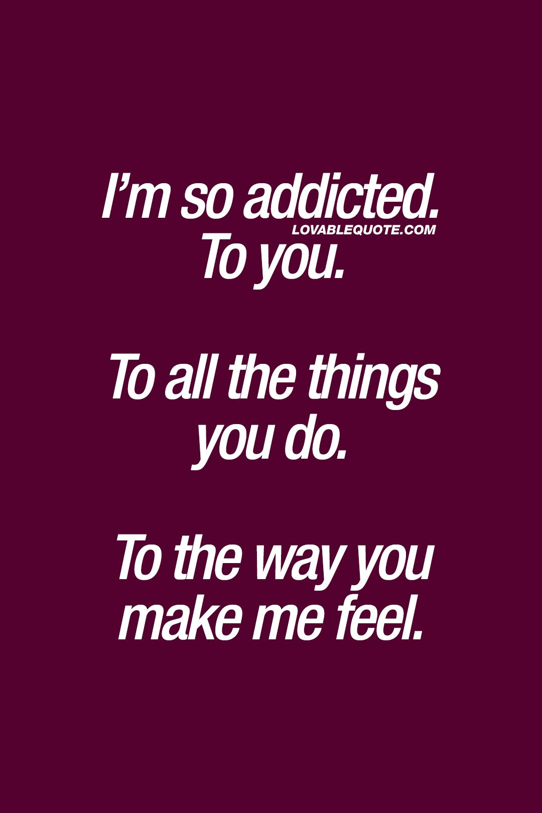 Couple Quotes I M So Addicted To You To All The Things You Do Love Song Quotes Couple Quotes Romantic Love Quotes