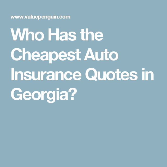 Who Has The Cheapest Car Insurance >> Who Has The Cheapest Auto Insurance Quotes In Georgia