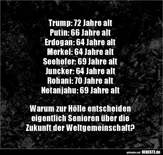 Trump: 72 Jahre alt, Putin: 66 Jahre alt, Erdogan: 64 Jahre..