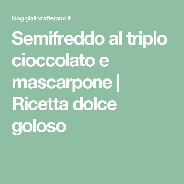Semifreddo al triplo cioccolato e mascarpone | Ricetta dolce goloso