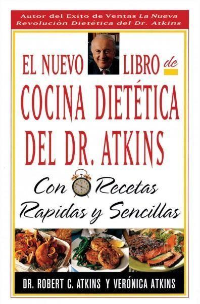 El Nuevo Libro De Cocina Dietetica Del Dr Atkins: Con Recetas Rapidas Y Sencillas