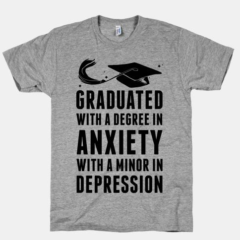 That's funny. That will be me if I stay on this miserable path to get the piece of paper society will use to validate my worth as a modern woman who is single and childless. I could double major and get a degree in anxiety and one in depression with a certificate in hopelessness.