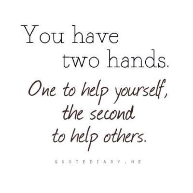I Only Help Those Who Wanna Be Helped Other Than That My Hands
