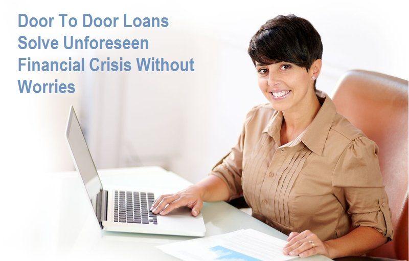 Door To Door Loans Solve Unforeseen Financial Crisis Without Worries