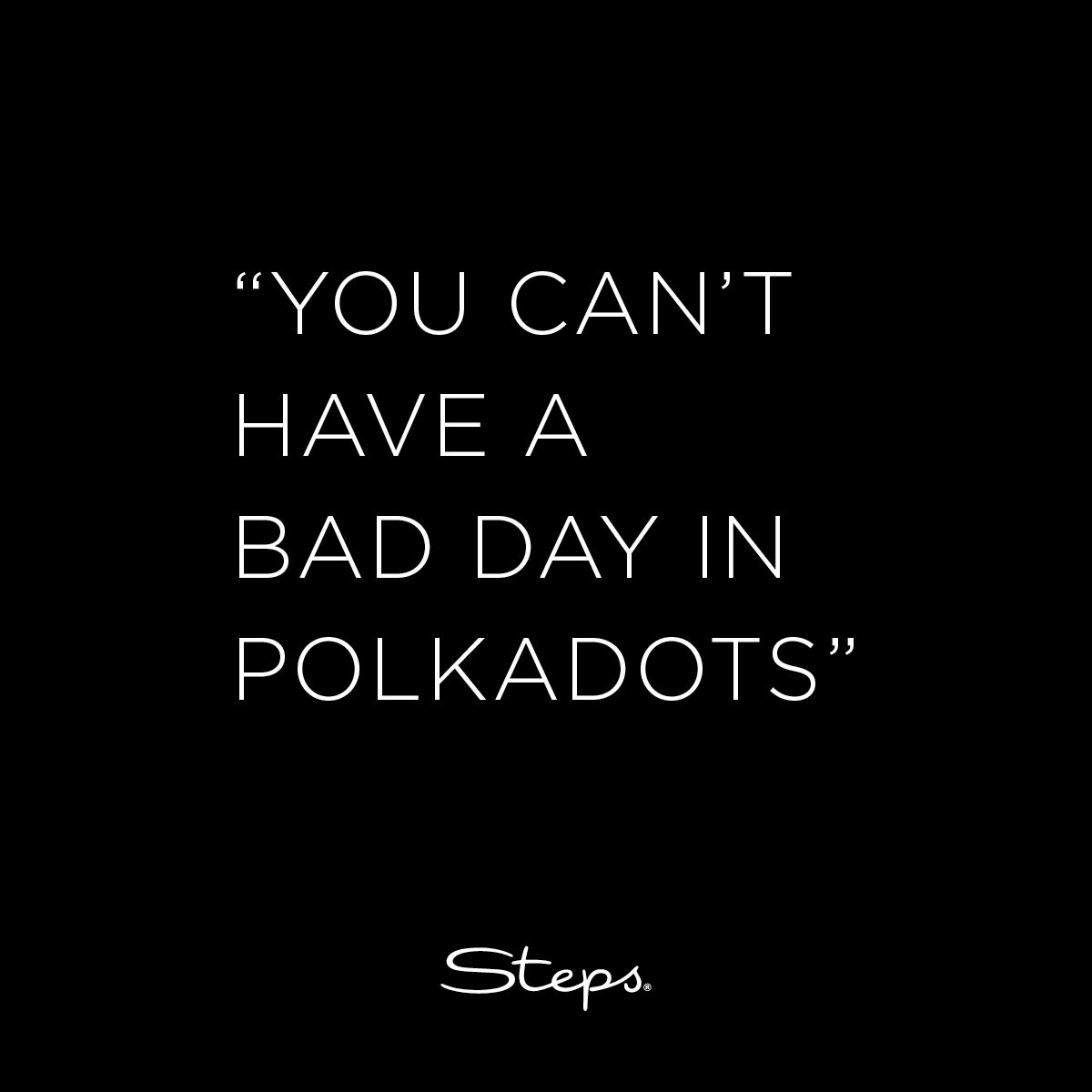Quote: You can't have a bad day in polkadots