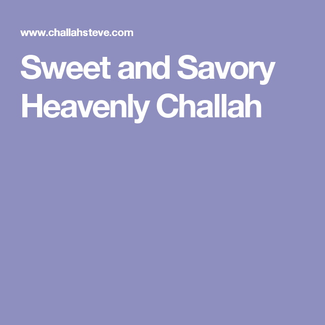 Sweet and Savory Heavenly Challah