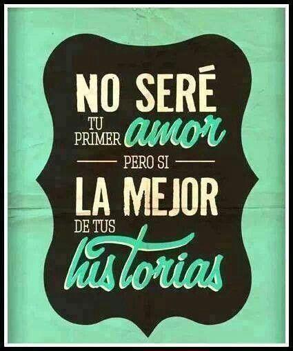 No Sere Tu Primer Amor Pero Si La Mejor De Tus Historias Love