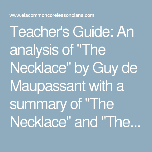 an analysis of the short story the necklace by guy de maupassant Aside from hemingway, henry james (whose paste reworked the 1883 story the jewels), isaac babel (one of whose greatest stories is simply titled guy de maupassant), kate chopin (here was life, not fiction, she said of his work) and raymond carver (who used maupassant's guillemot rock as the seed for so much water so close to home), all bear a strong and clear influence.