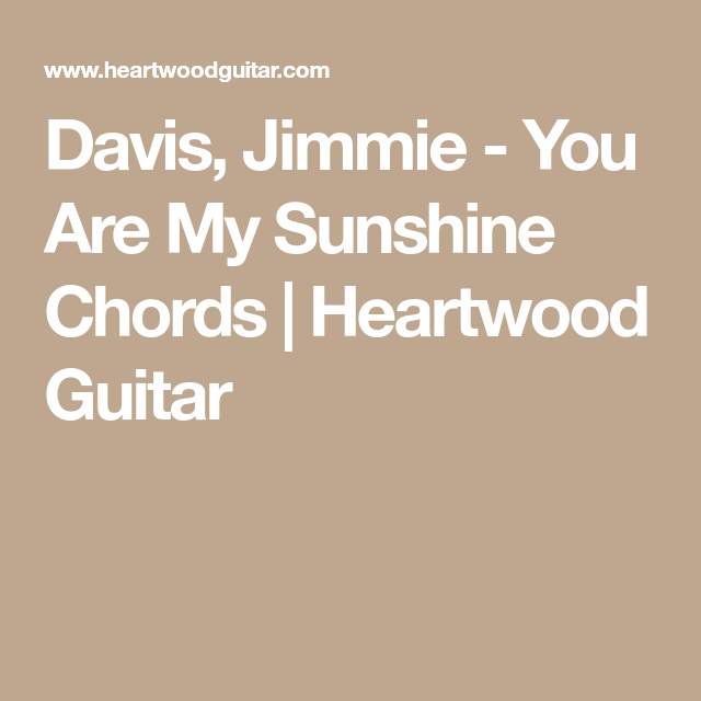 Davis, Jimmie - You Are My Sunshine Chords | Heartwood Guitar ...