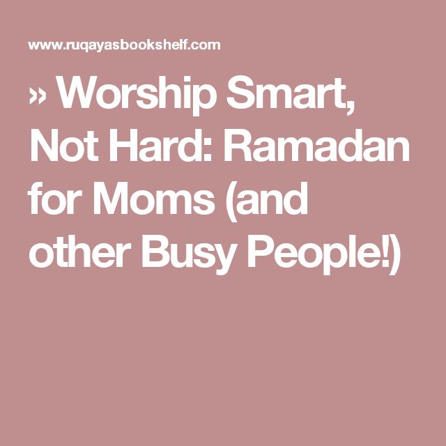 » Worship Smart, Not Hard: Ramadan for Moms (and other Busy People!)