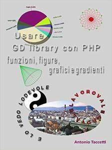 Antonio Taccetti - Usare GD library con PHP, funzioni, figure, grafici e gradienti