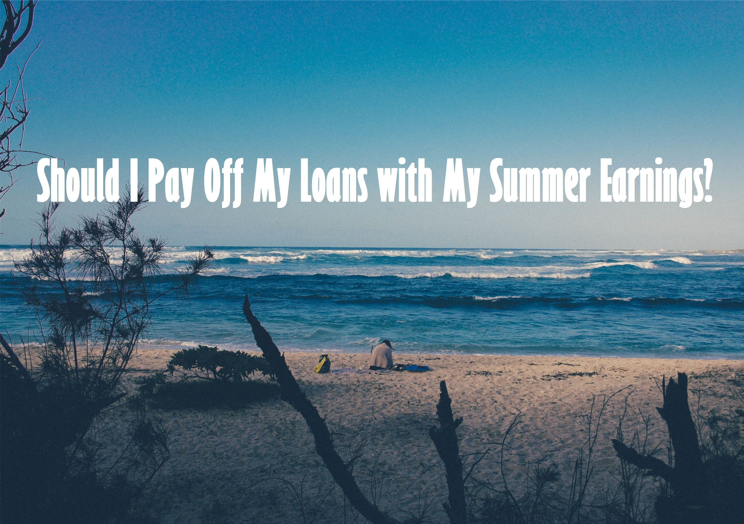 Should I Pay Off My Loans with My Summer Earnings ...