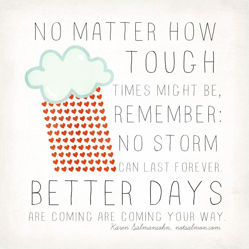 No Storm Can Last Forever Better Days Are Coming Notsalmon Not