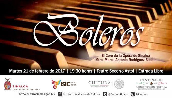 El Coro de la Ópera de sinaloa presenta el programa Boleros. Martes 21 de febrero de 2017 en el Teatro Socorro Astol, a las 19:30 horas. Entrada libre.