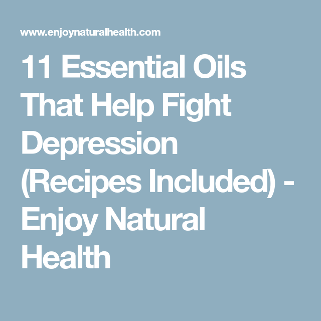 11 Essential Oils That Help Fight Depression (Recipes Included) - Enjoy Natural Health